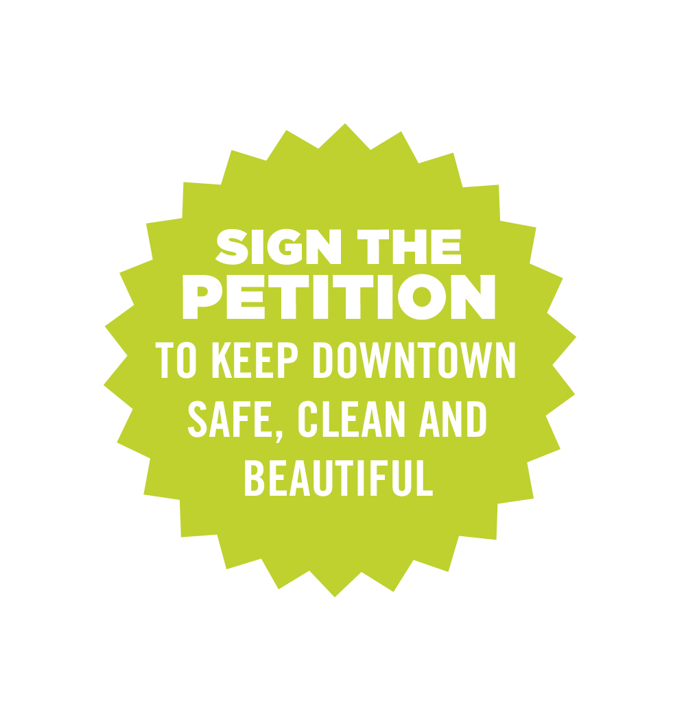 Sign the petition to keep Downtown Safe, Clean and Beautiful